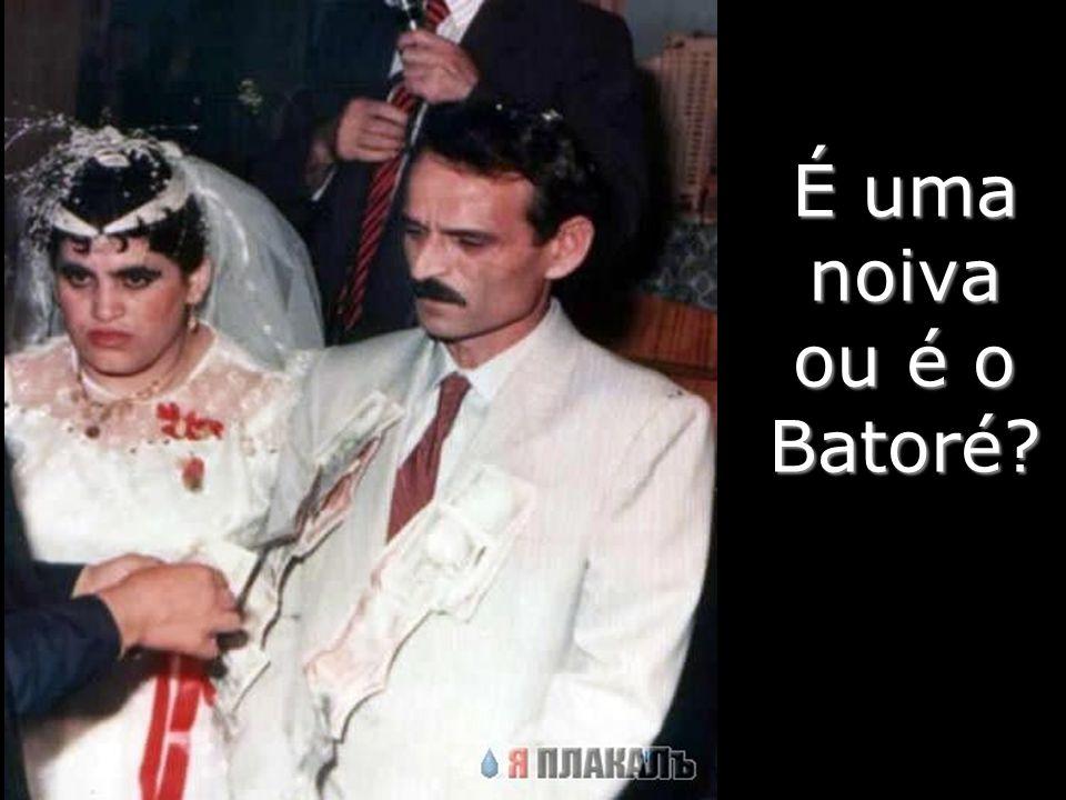 É uma noiva ou é o Batoré
