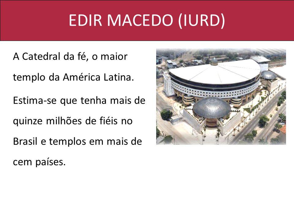 EDIR MACEDO (IURD) A Catedral da fé, o maior templo da América Latina.