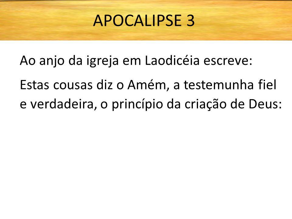 APOCALIPSE 3 Ao anjo da igreja em Laodicéia escreve: