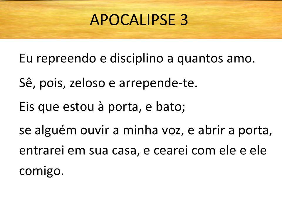 APOCALIPSE 3 Eu repreendo e disciplino a quantos amo.