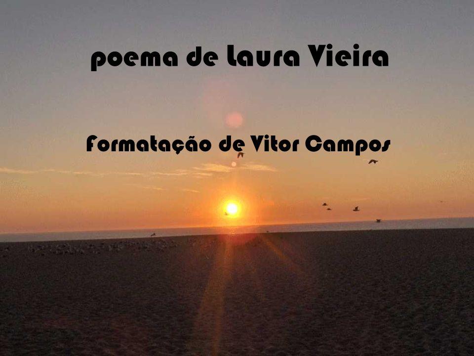poema de Laura Vieira Laura Vieira Formatação de Vitor Campos