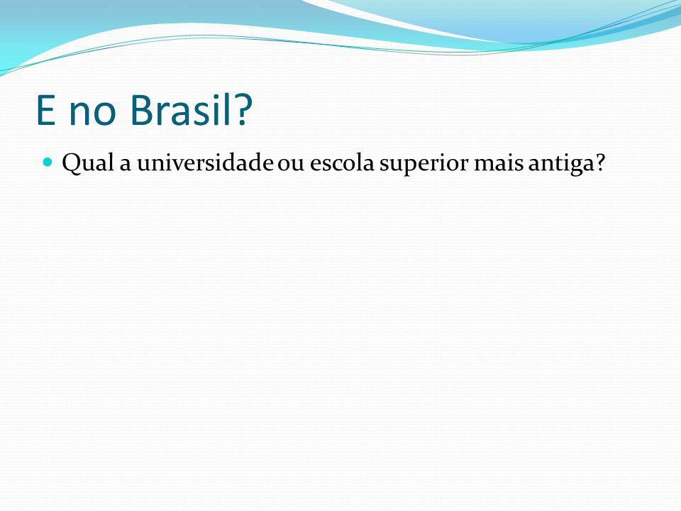 E no Brasil Qual a universidade ou escola superior mais antiga