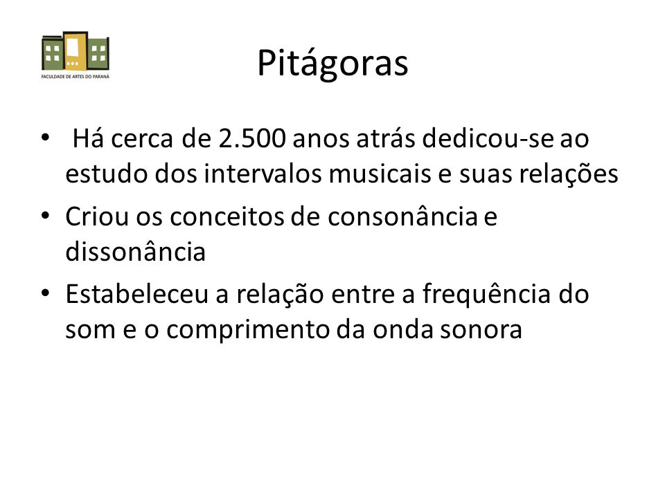 Pitágoras Há cerca de 2.500 anos atrás dedicou-se ao estudo dos intervalos musicais e suas relações.