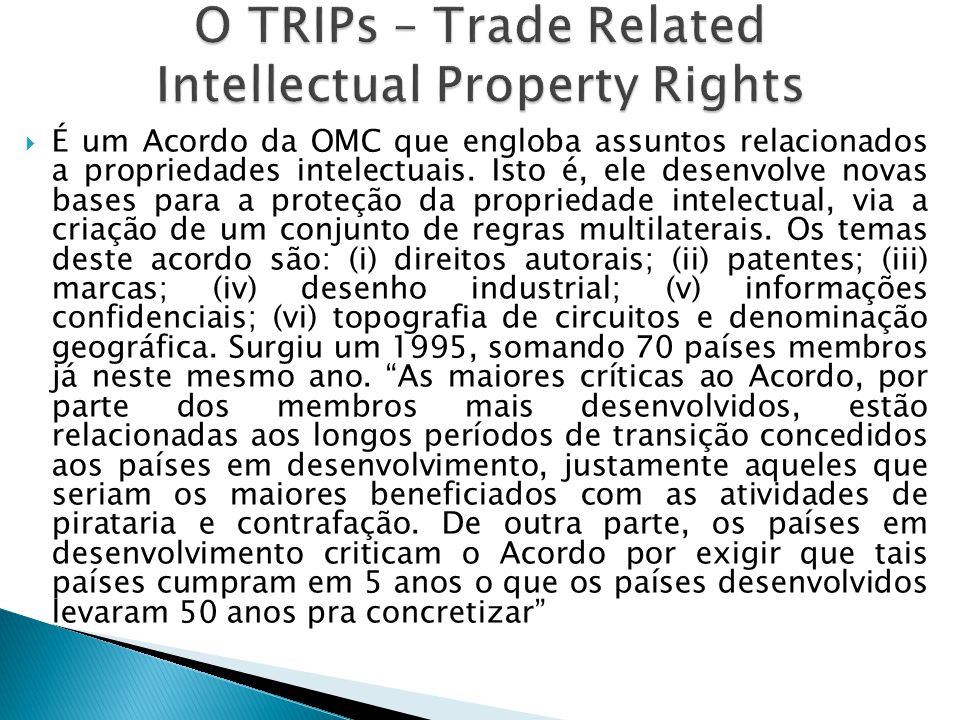 O TRIPs – Trade Related Intellectual Property Rights