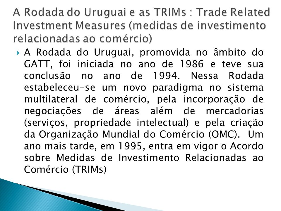 A Rodada do Uruguai e as TRIMs : Trade Related Investment Measures (medidas de investimento relacionadas ao comércio)