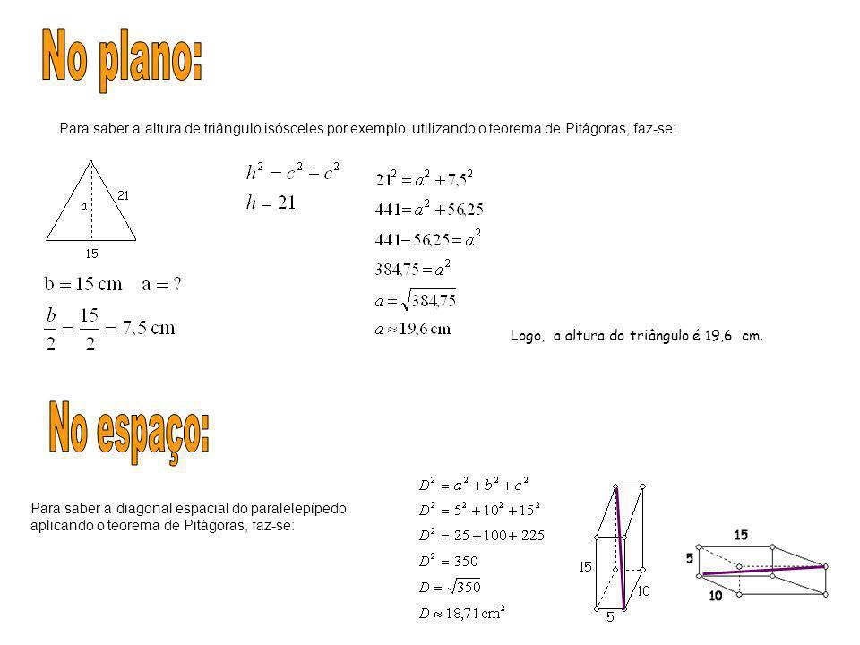 No plano: Para saber a altura de triângulo isósceles por exemplo, utilizando o teorema de Pitágoras, faz-se: