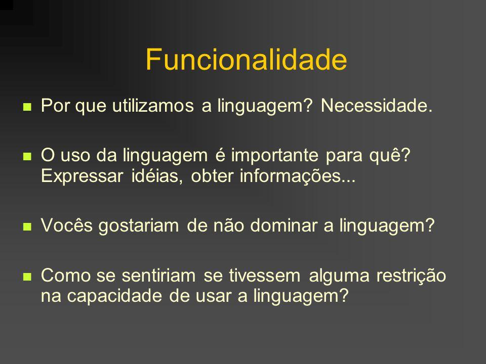 Funcionalidade Por que utilizamos a linguagem Necessidade.