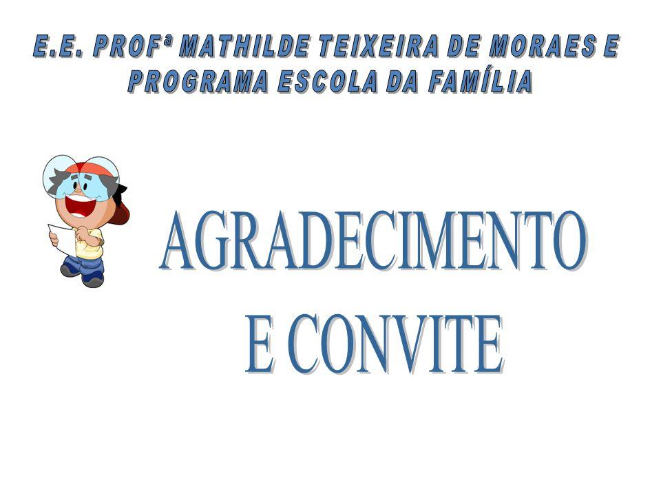 AGRADECIMENTO E CONVITE E.E. PROFª MATHILDE TEIXEIRA DE MORAES E