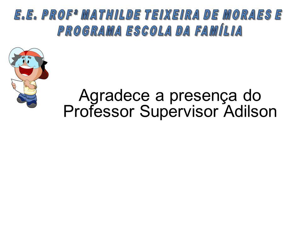 Agradece a presença do Professor Supervisor Adilson