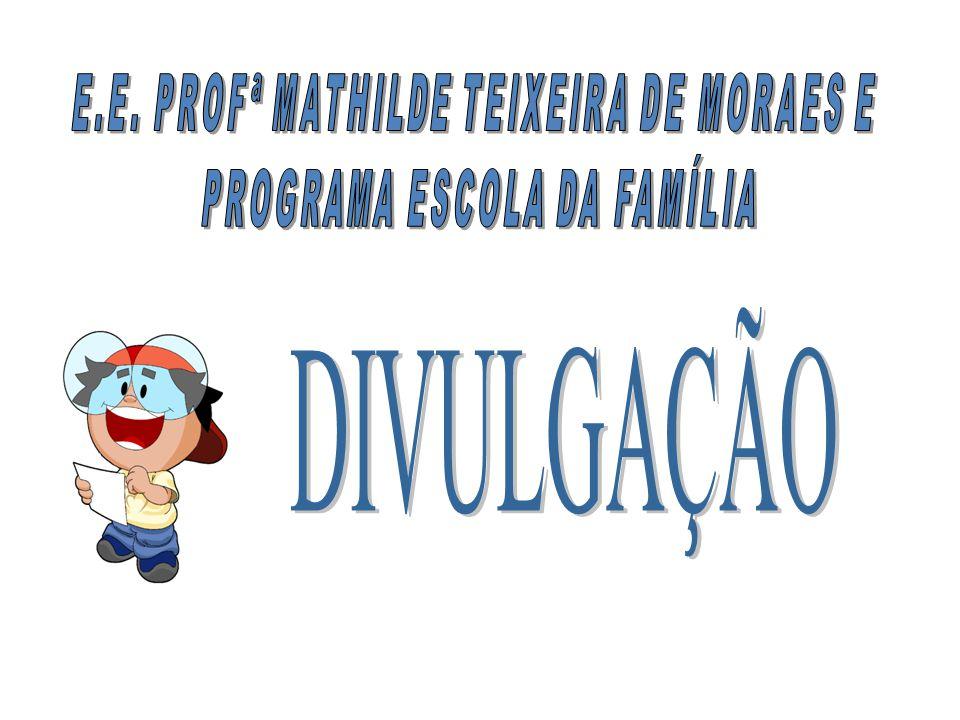 DIVULGAÇÃO E.E. PROFª MATHILDE TEIXEIRA DE MORAES E
