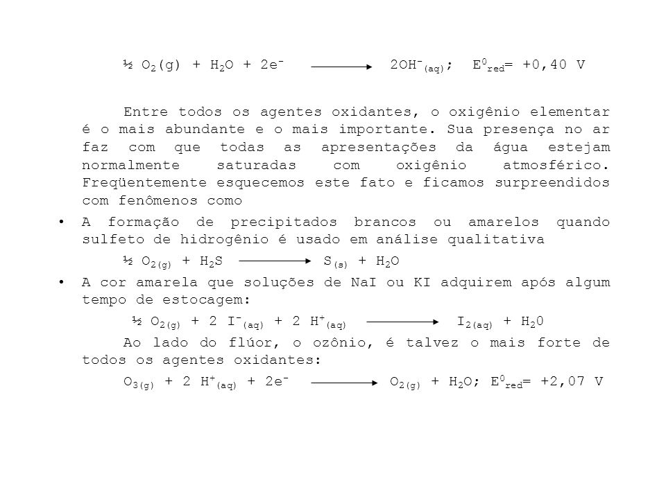 ½ O2(g) + H2O + 2e- 2OH-(aq); E0red= +0,40 V