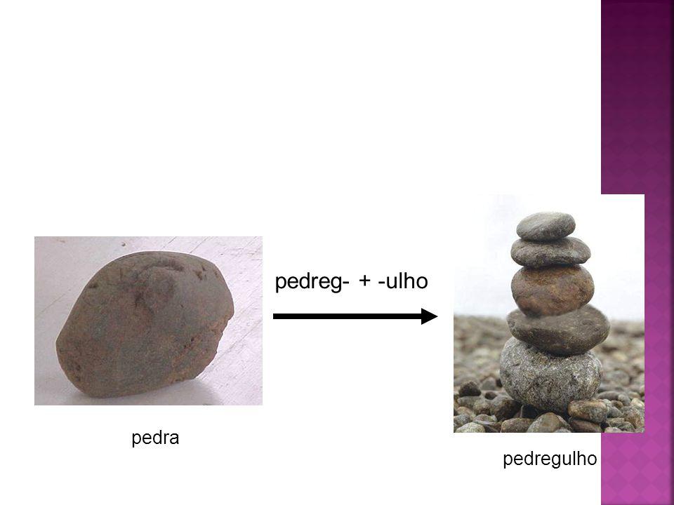 pedreg- + -ulho pedra pedregulho