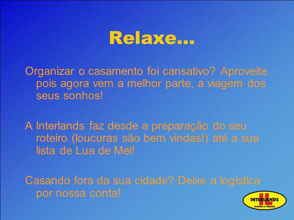 Relaxe... Organizar o casamento foi cansativo Aproveite pois agora vem a melhor parte, a viagem dos seus sonhos!