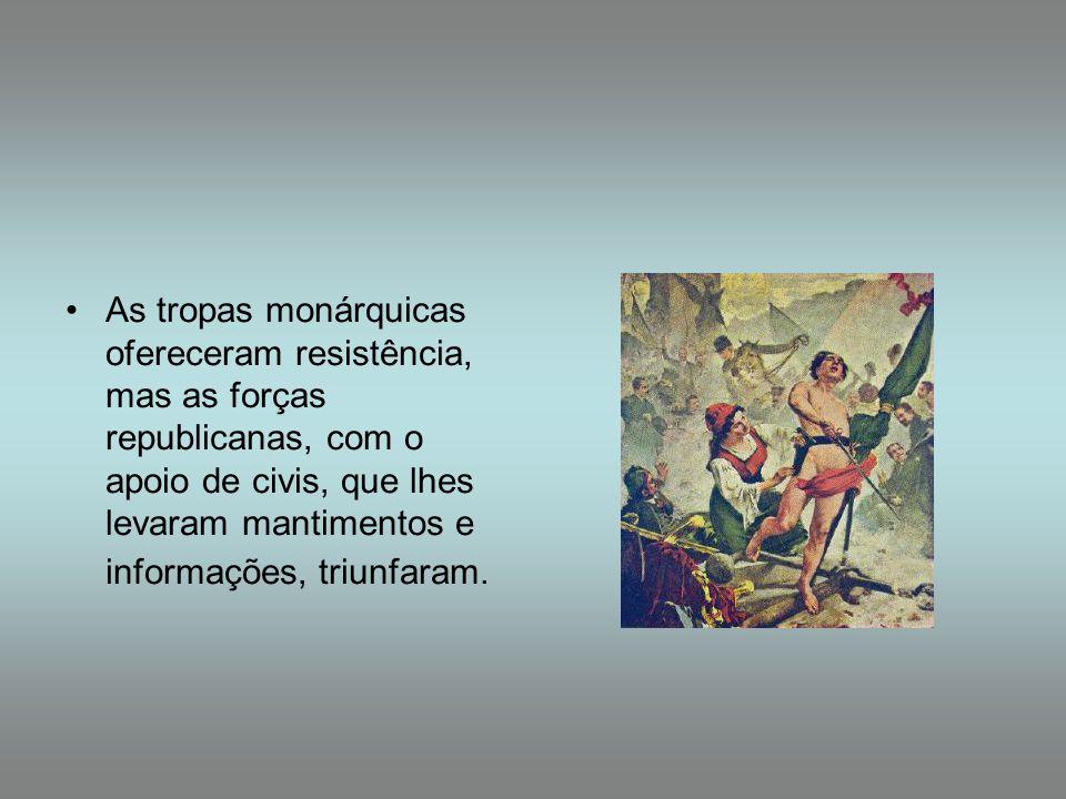 As tropas monárquicas ofereceram resistência, mas as forças republicanas, com o apoio de civis, que lhes levaram mantimentos e informações, triunfaram.