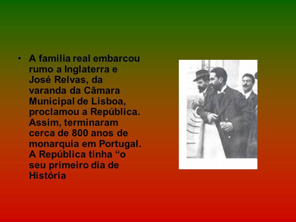 A família real embarcou rumo a Inglaterra e José Relvas, da varanda da Câmara Municipal de Lisboa, proclamou a República.