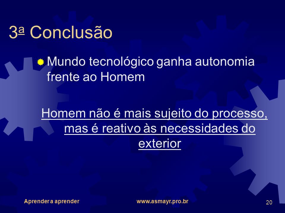 3a Conclusão Mundo tecnológico ganha autonomia frente ao Homem