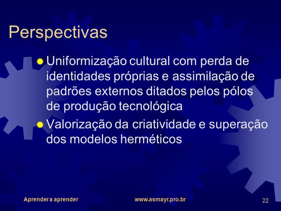 Perspectivas Uniformização cultural com perda de identidades próprias e assimilação de padrões externos ditados pelos pólos de produção tecnológica.