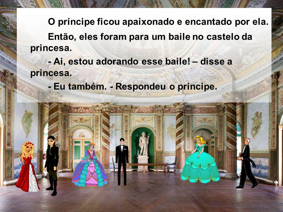 O príncipe ficou apaixonado e encantado por ela.