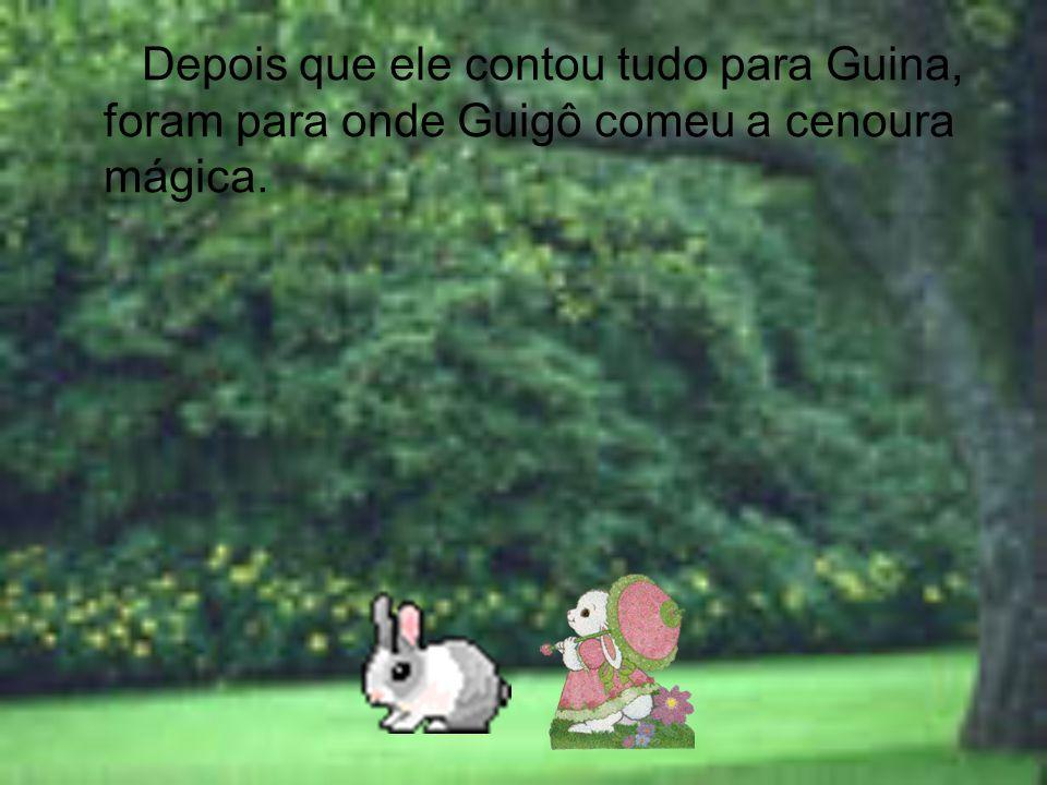 Depois que ele contou tudo para Guina, foram para onde Guigô comeu a cenoura mágica.