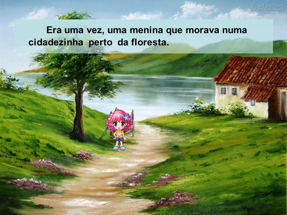 Era uma vez, uma menina que morava numa cidadezinha perto da floresta.