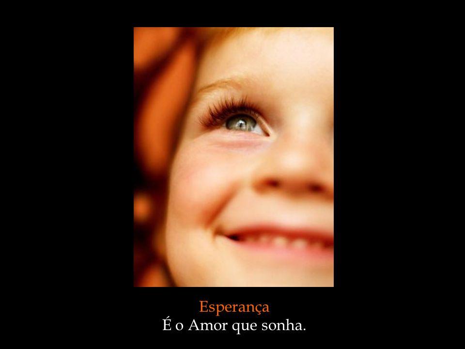 Esperança É o Amor que sonha.