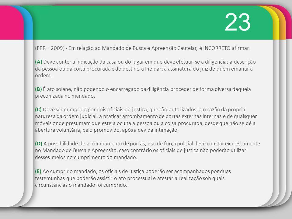 23 (FPR – 2009) - Em relação ao Mandado de Busca e Apreensão Cautelar, é INCORRETO afirmar: