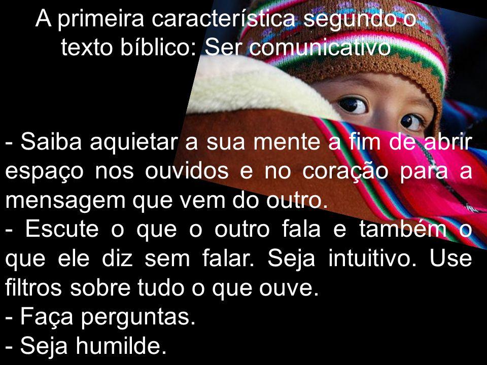 A primeira característica segundo o texto bíblico: Ser comunicativo