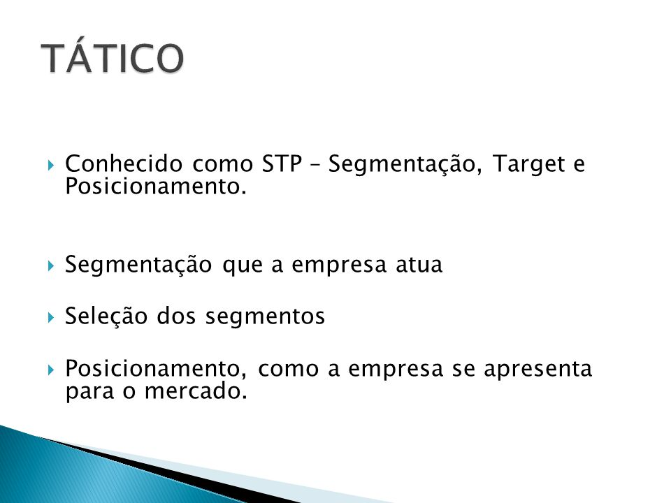 TÁTICO Conhecido como STP – Segmentação, Target e Posicionamento.