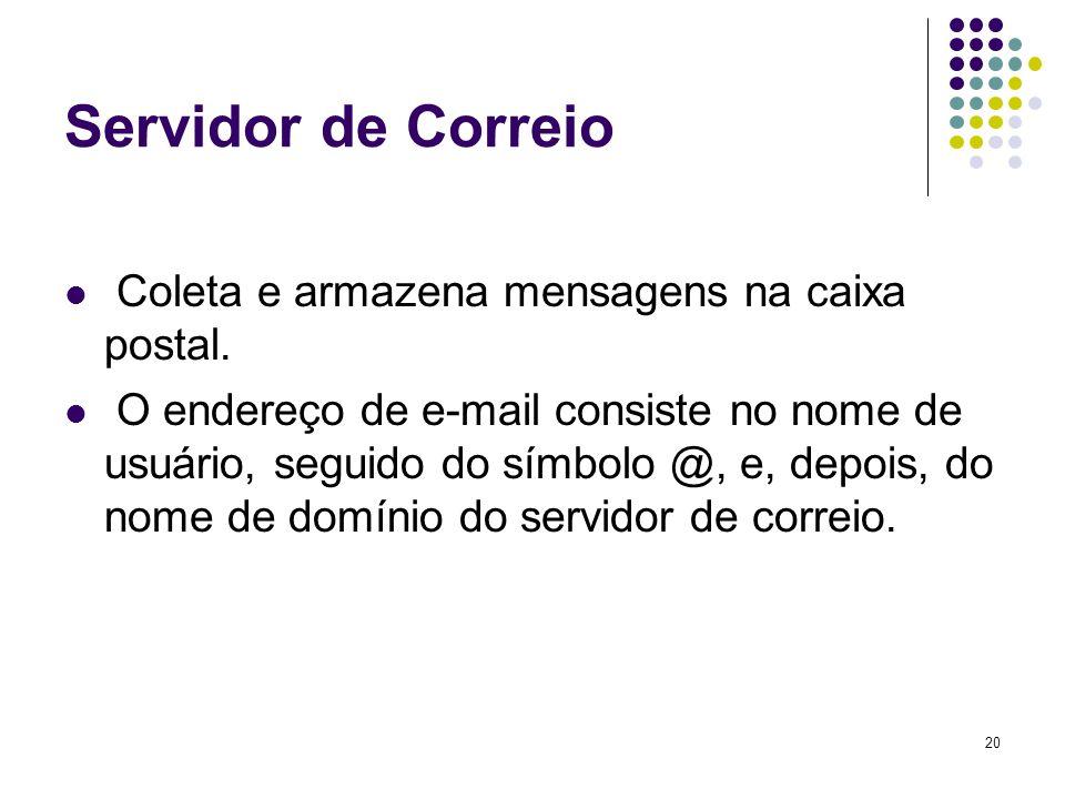 Servidor de Correio Coleta e armazena mensagens na caixa postal.