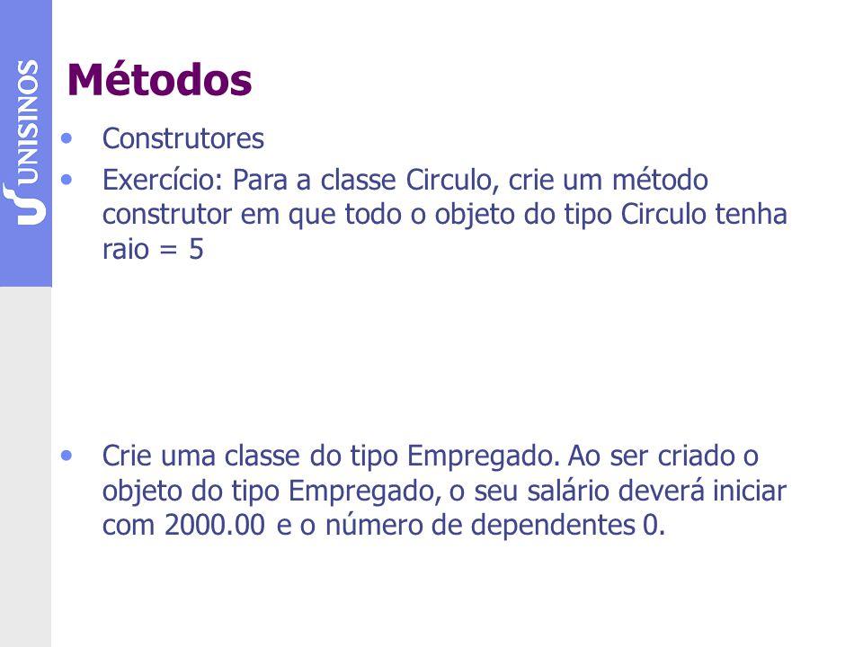 Métodos Construtores. Exercício: Para a classe Circulo, crie um método construtor em que todo o objeto do tipo Circulo tenha raio = 5.