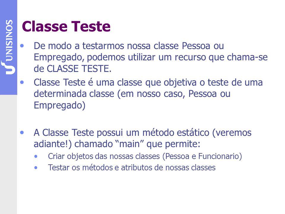 Classe Teste De modo a testarmos nossa classe Pessoa ou Empregado, podemos utilizar um recurso que chama-se de CLASSE TESTE.
