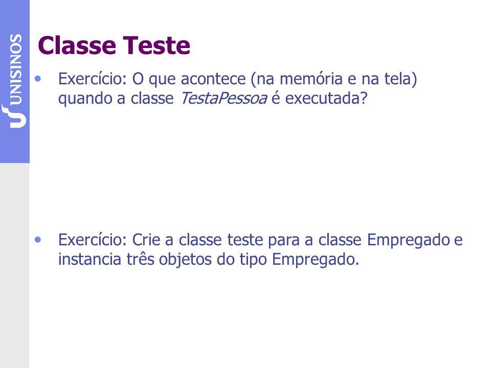 Classe Teste Exercício: O que acontece (na memória e na tela) quando a classe TestaPessoa é executada
