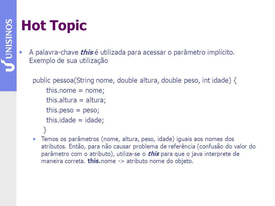 Hot Topic A palavra-chave this é utilizada para acessar o parâmetro implícito. Exemplo de sua utilização.