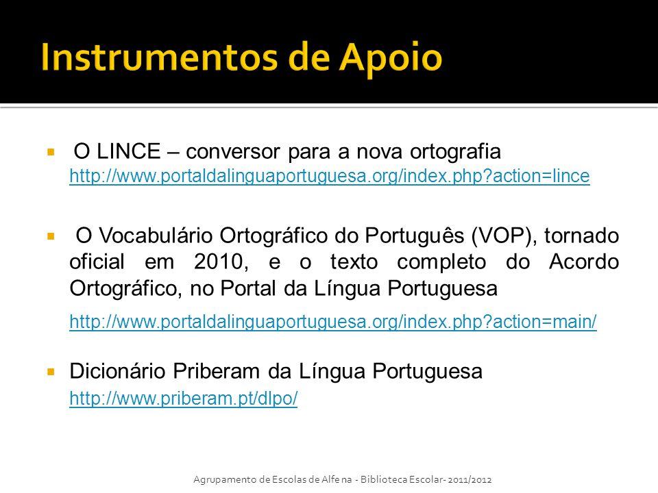 Instrumentos de Apoio O LINCE – conversor para a nova ortografia. http://www.portaldalinguaportuguesa.org/index.php action=lince.