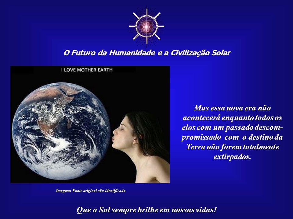 ☼ Mas essa nova era não acontecerá enquanto todos os