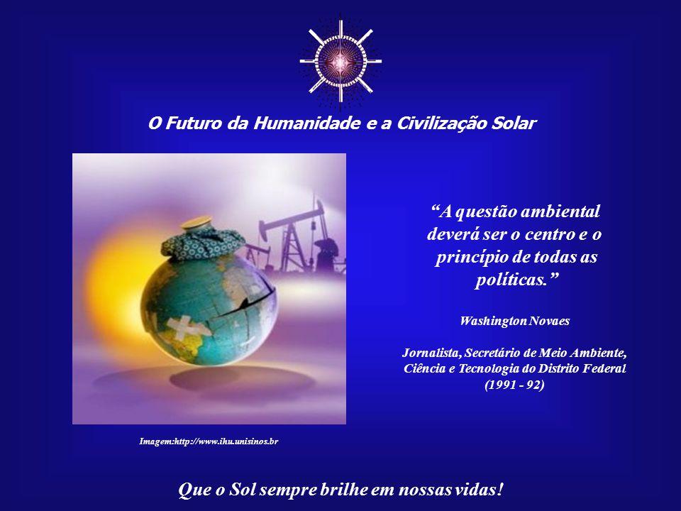☼ A questão ambiental deverá ser o centro e o princípio de todas as