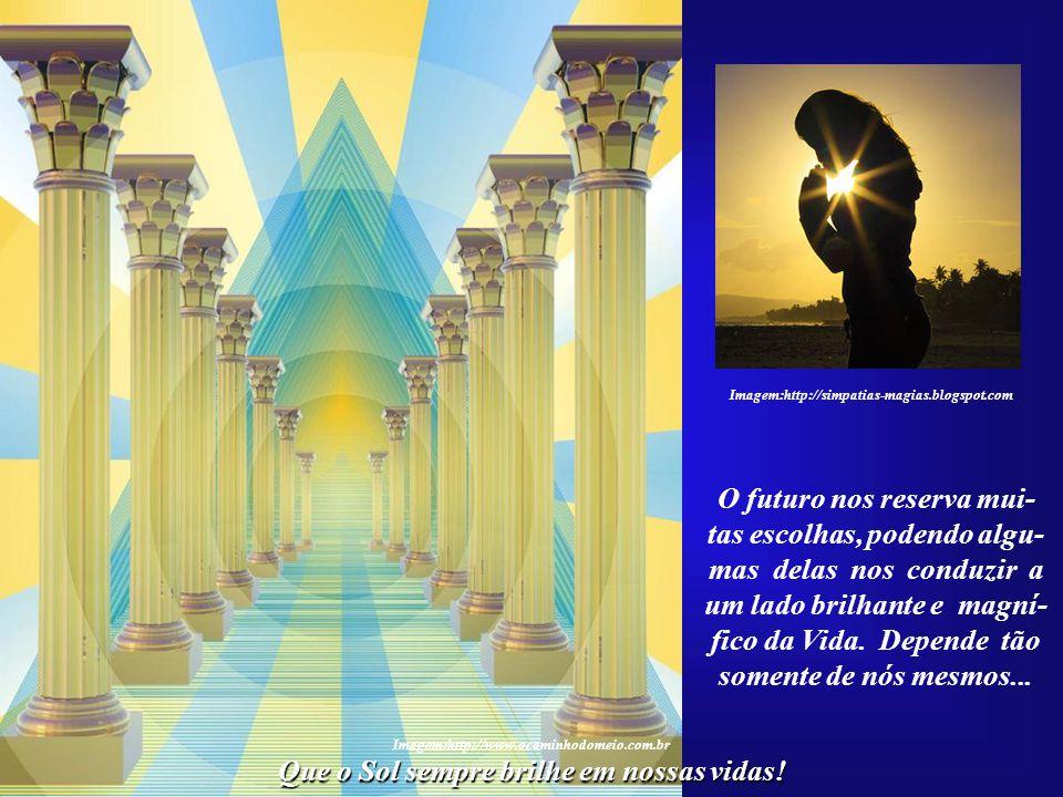 O futuro nos reserva mui- Que o Sol sempre brilhe em nossas vidas!