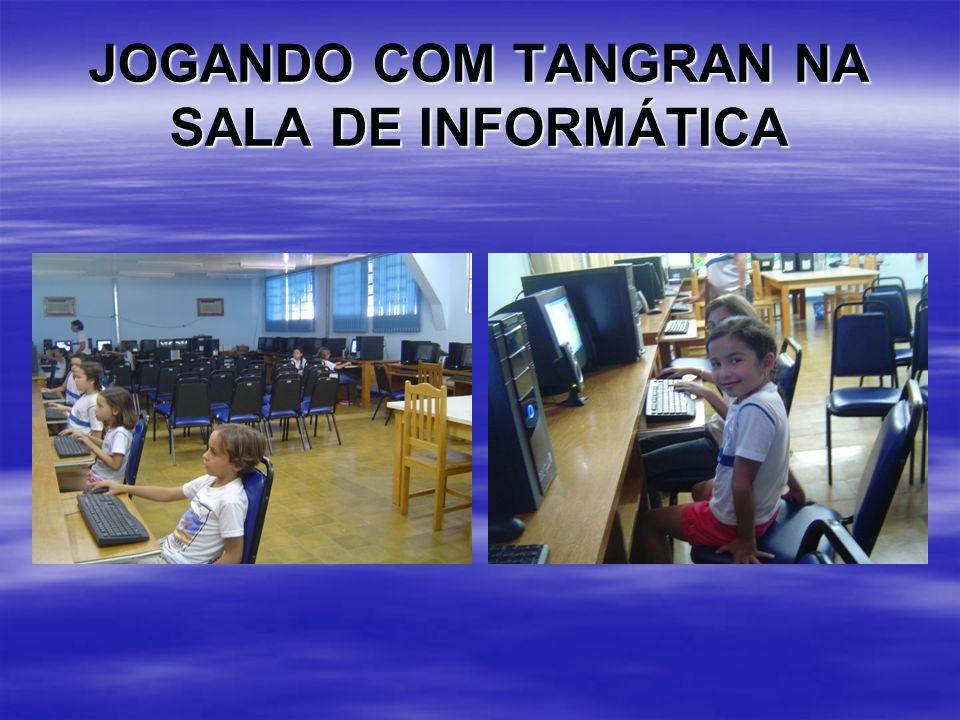 JOGANDO COM TANGRAN NA SALA DE INFORMÁTICA