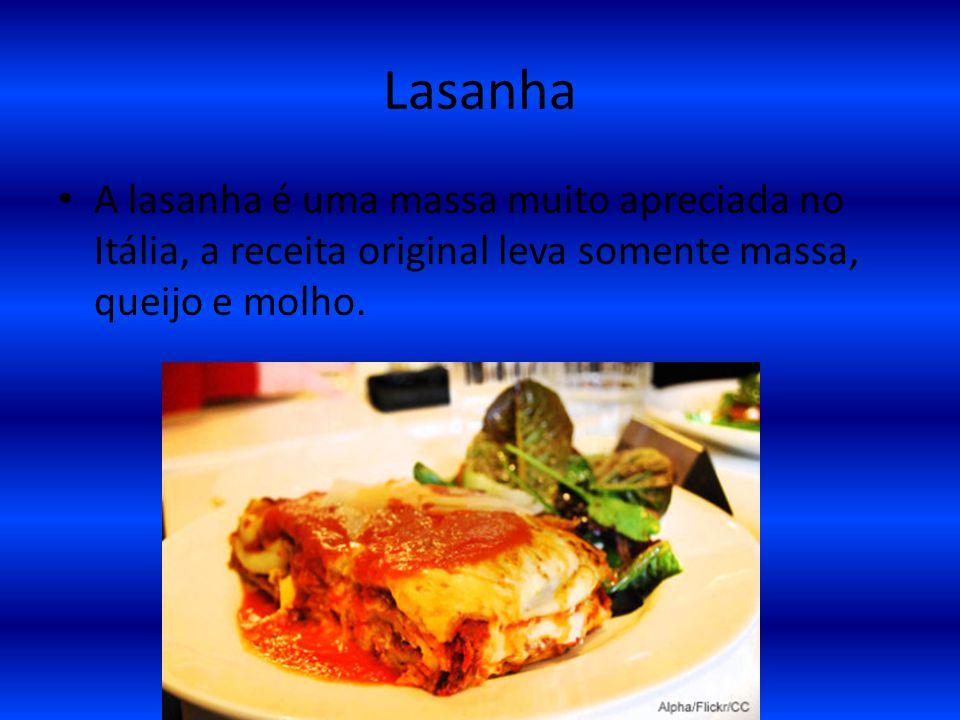 Lasanha A lasanha é uma massa muito apreciada no Itália, a receita original leva somente massa, queijo e molho.