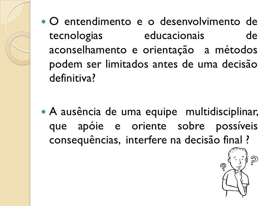 O entendimento e o desenvolvimento de tecnologias educacionais de aconselhamento e orientação a métodos podem ser limitados antes de uma decisão definitiva