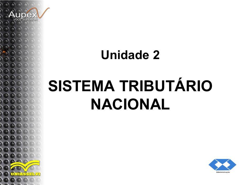 Unidade 2 SISTEMA TRIBUTÁRIO NACIONAL