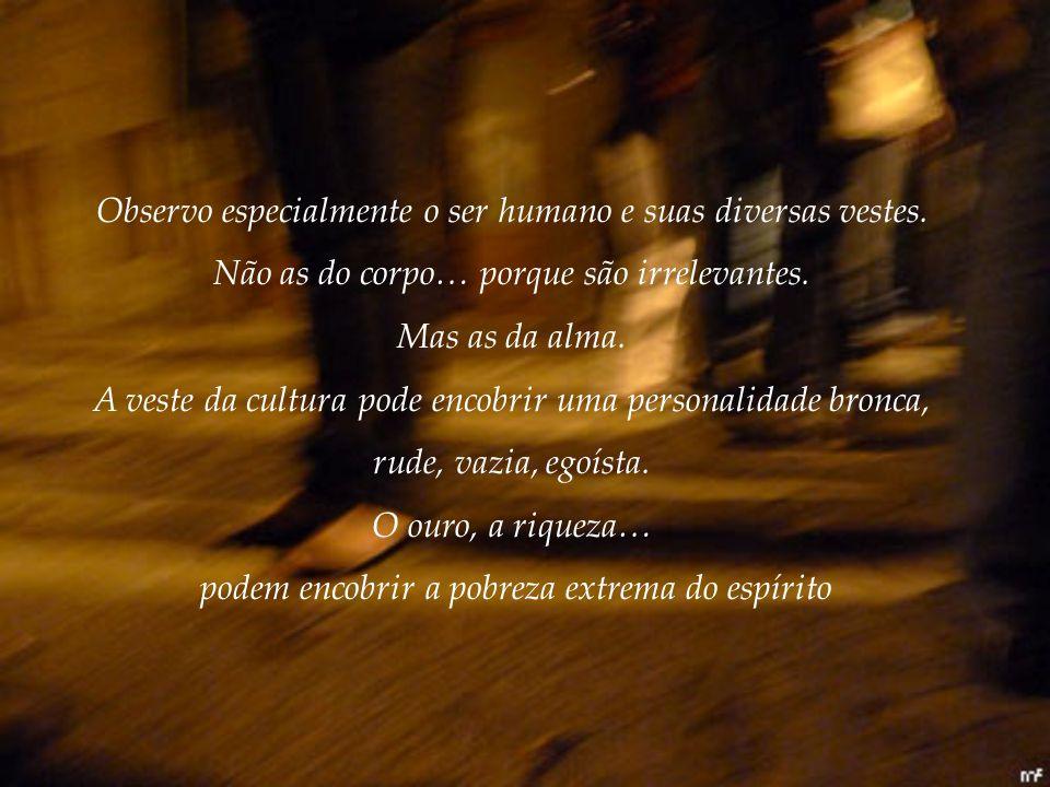 Observo especialmente o ser humano e suas diversas vestes.