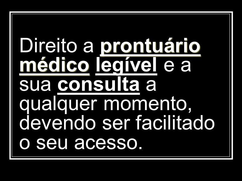 Direito a prontuário médico legível e a sua consulta a qualquer momento, devendo ser facilitado o seu acesso.