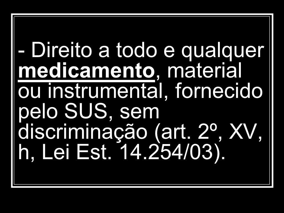 - Direito a todo e qualquer medicamento, material ou instrumental, fornecido pelo SUS, sem discriminação (art.