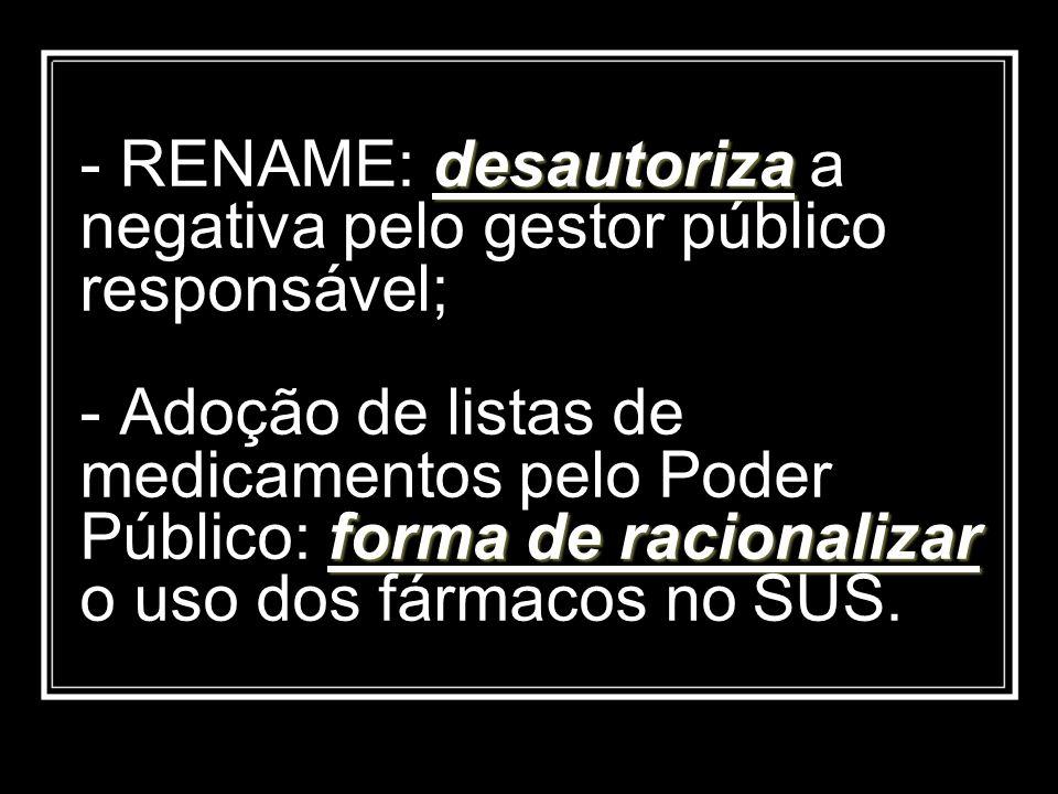 RENAME: desautoriza a negativa pelo gestor público responsável; - Adoção de listas de medicamentos pelo Poder Público: forma de racionalizar o uso dos fármacos no SUS.