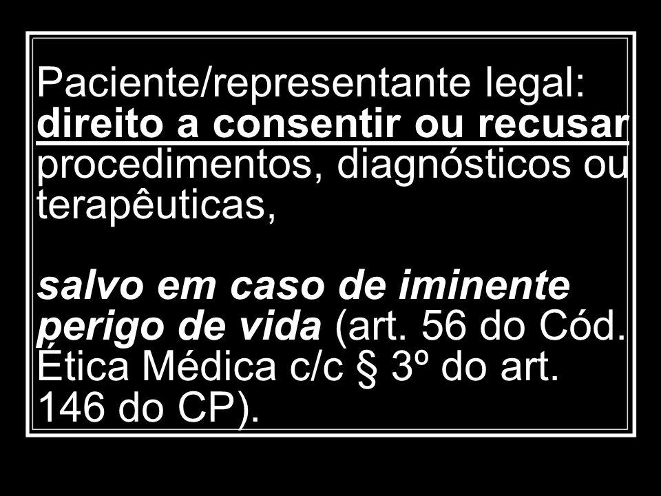 Paciente/representante legal: direito a consentir ou recusar procedimentos, diagnósticos ou terapêuticas, salvo em caso de iminente perigo de vida (art.