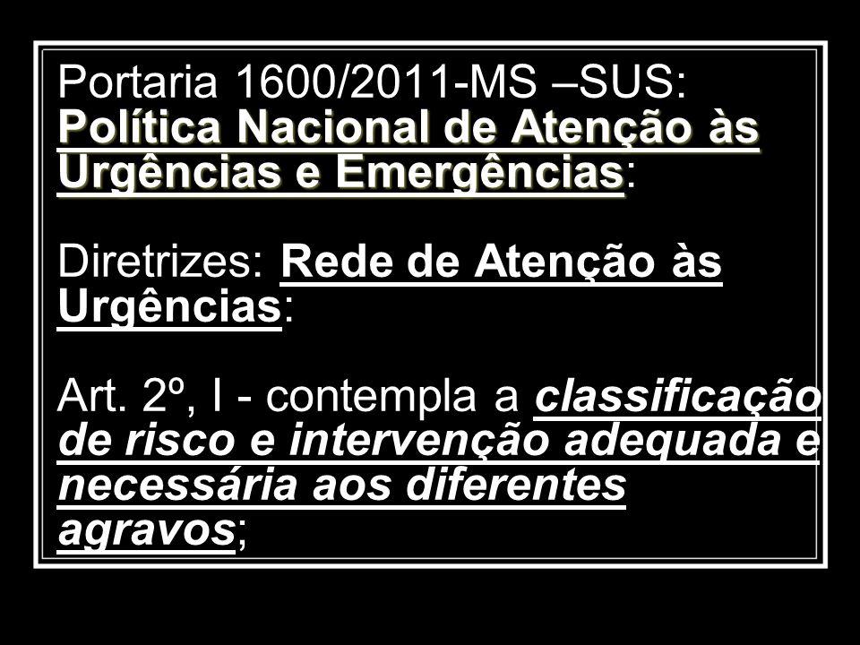 Portaria 1600/2011-MS –SUS: Política Nacional de Atenção às Urgências e Emergências: Diretrizes: Rede de Atenção às Urgências: Art.