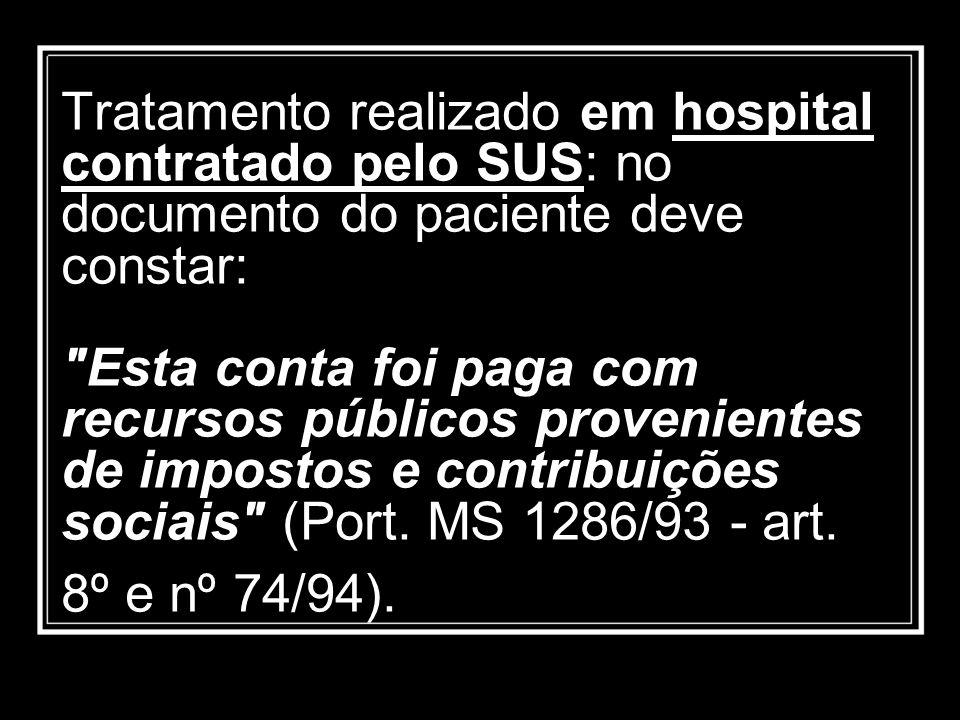 Tratamento realizado em hospital contratado pelo SUS: no documento do paciente deve constar: Esta conta foi paga com recursos públicos provenientes de impostos e contribuições sociais (Port.