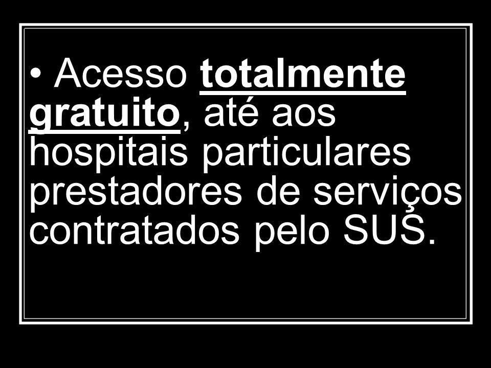 • Acesso totalmente gratuito, até aos hospitais particulares prestadores de serviços contratados pelo SUS.