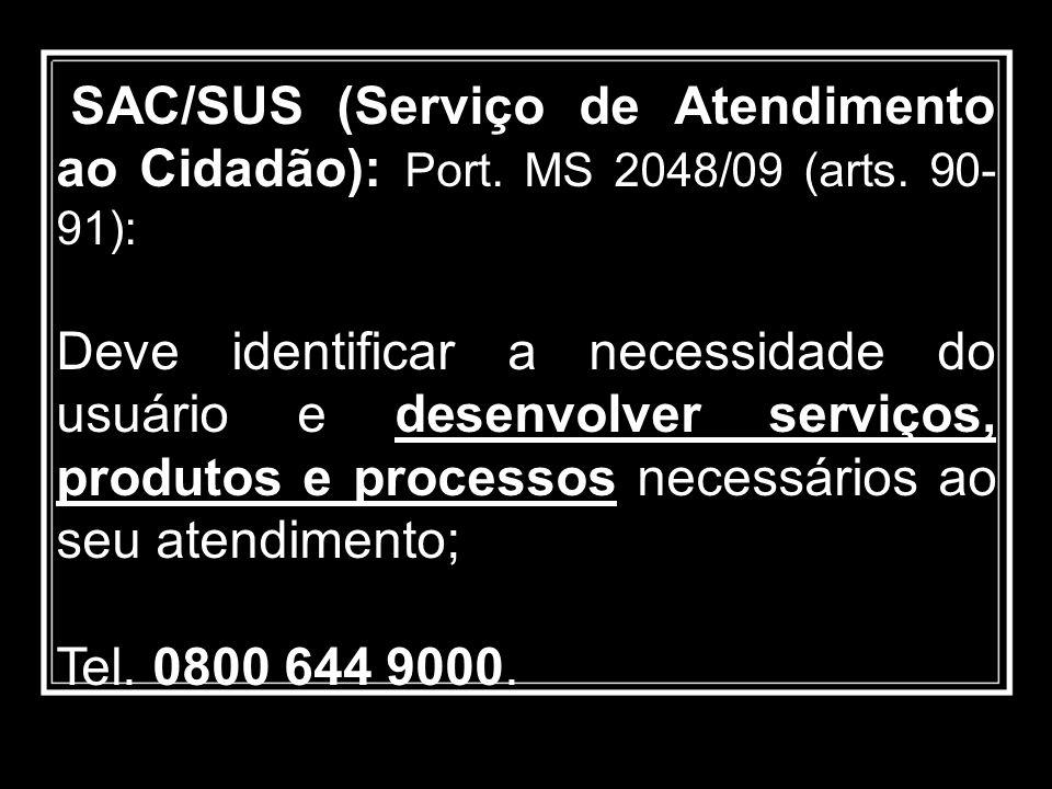 SAC/SUS (Serviço de Atendimento ao Cidadão): Port. MS 2048/09 (arts